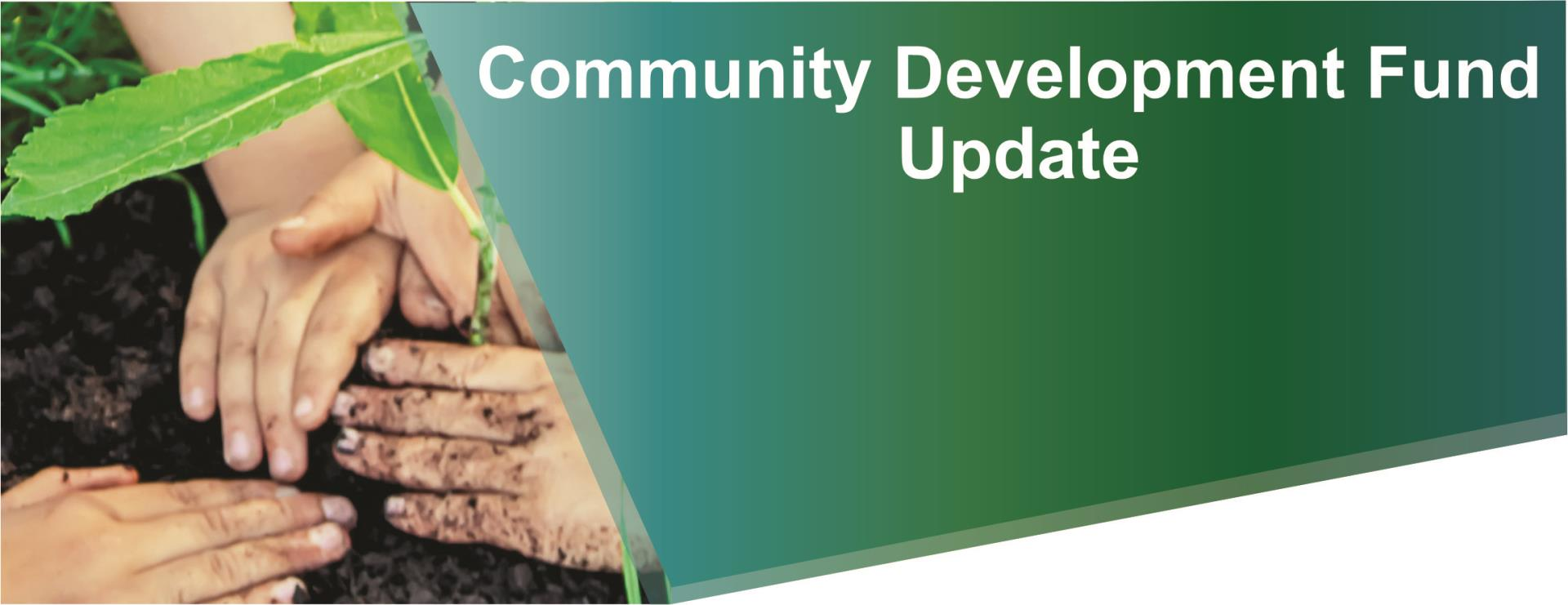 Community Development Fund Update